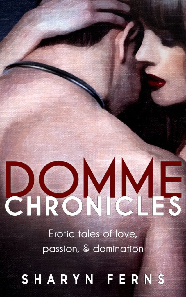 Book Cover: Domme Chronicles: Erotic tales of love, passion, & domination